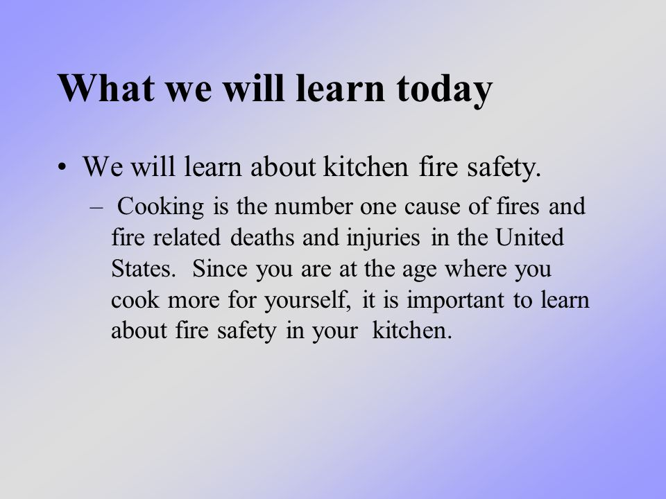 What we will learn today We will learn about kitchen fire safety.