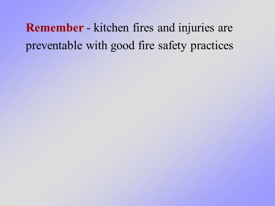 Remember - kitchen fires and injuries are preventable with good fire safety practices
