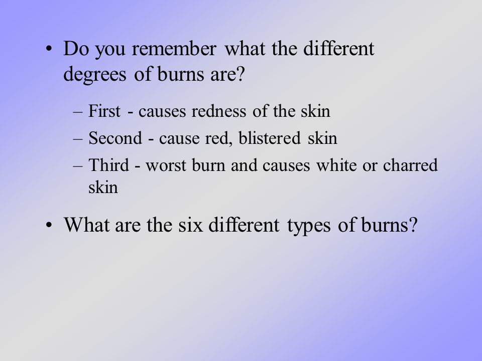 Do you remember what the different degrees of burns are.