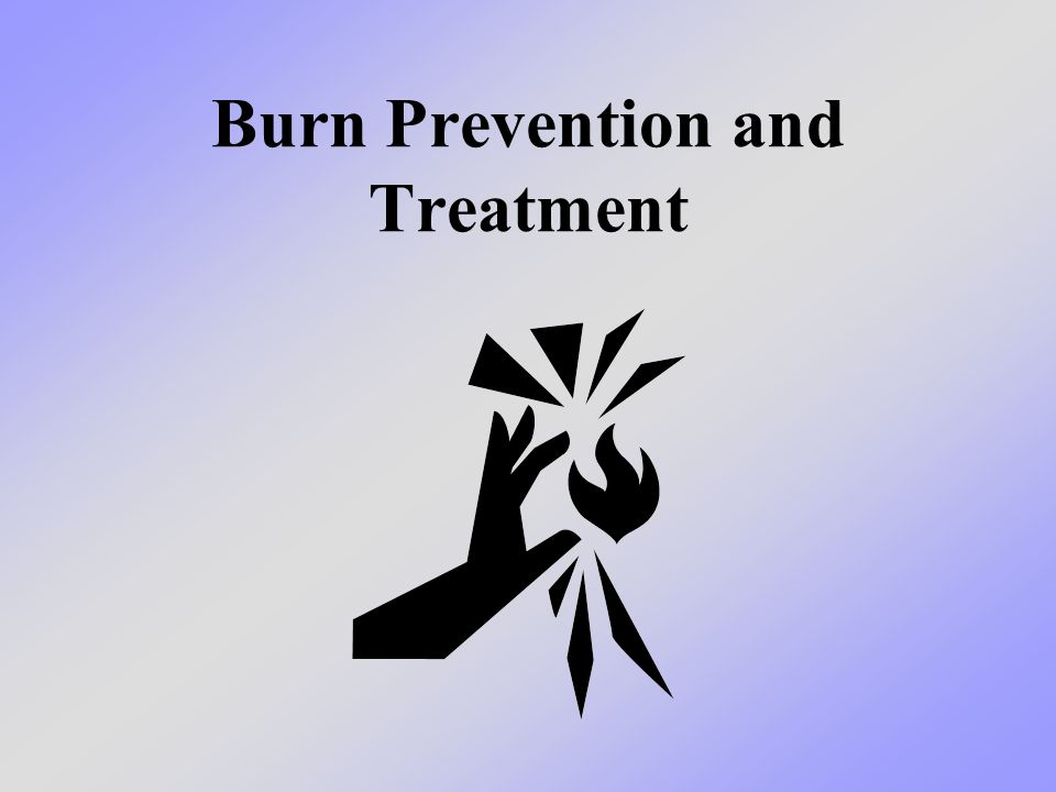 Burn Prevention and Treatment
