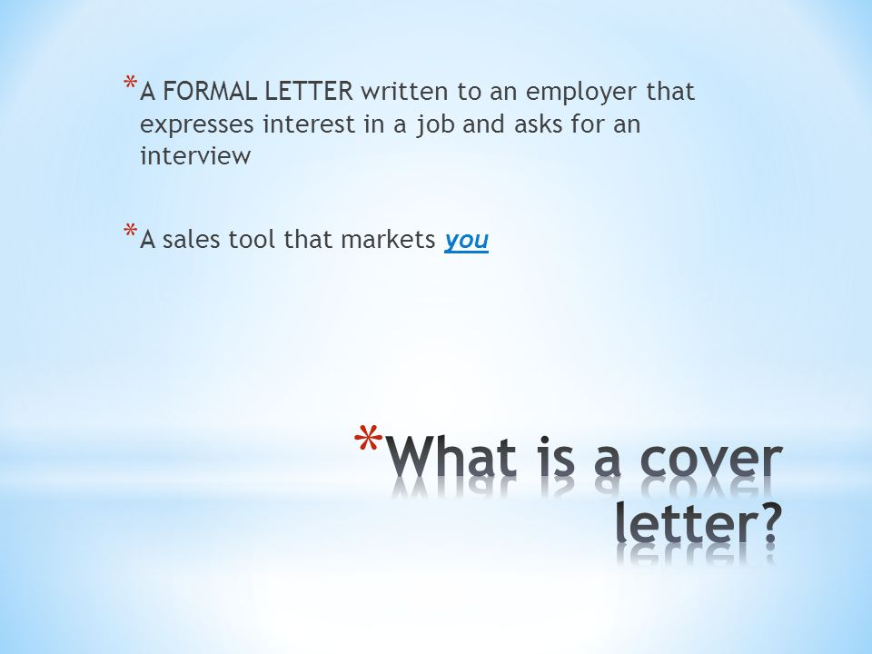 * Address the letter to a specific person, rather than just the company * Enclose a resume with your letter.