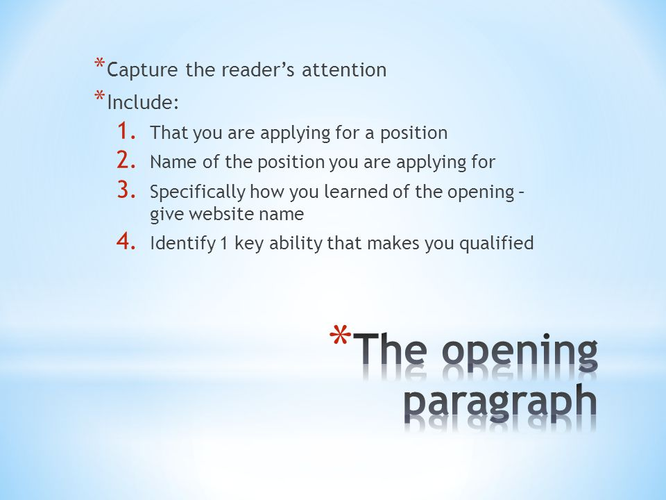 * Capture the reader's attention * Include: 1. That you are applying for a position 2.