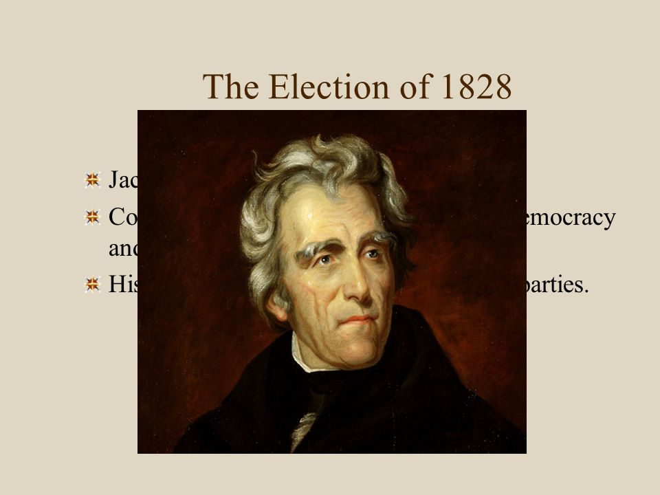 The Election of 1828 Jackson triumphed in 1828 Contest portrayed as struggle between democracy and aristocracy. His victory showed the strength of new