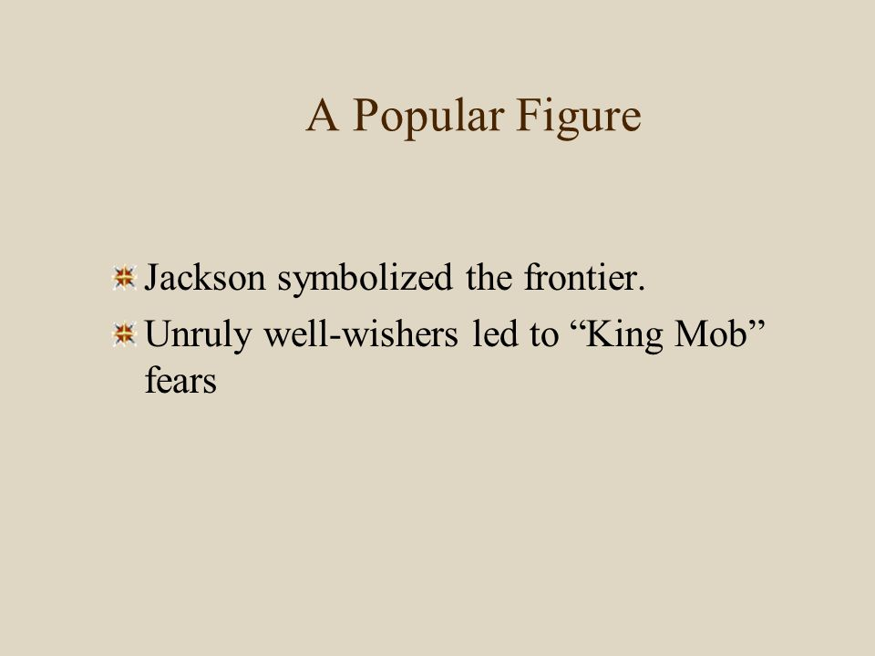 "A Popular Figure Jackson symbolized the frontier. Unruly well-wishers led to ""King Mob"" fears"
