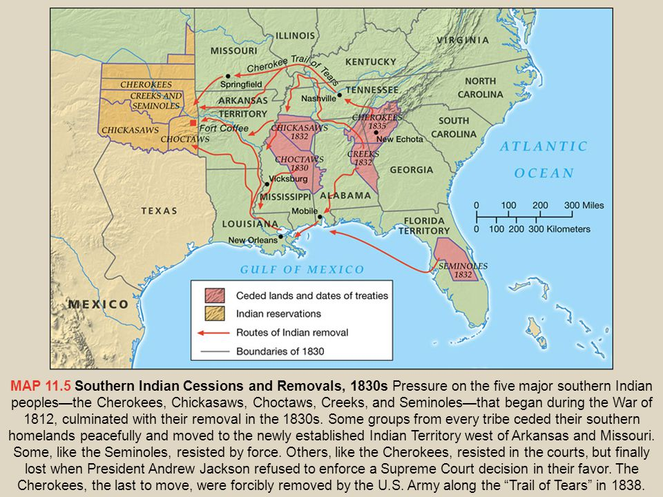 MAP 11.5 Southern Indian Cessions and Removals, 1830s Pressure on the five major southern Indian peoples—the Cherokees, Chickasaws, Choctaws, Creeks,