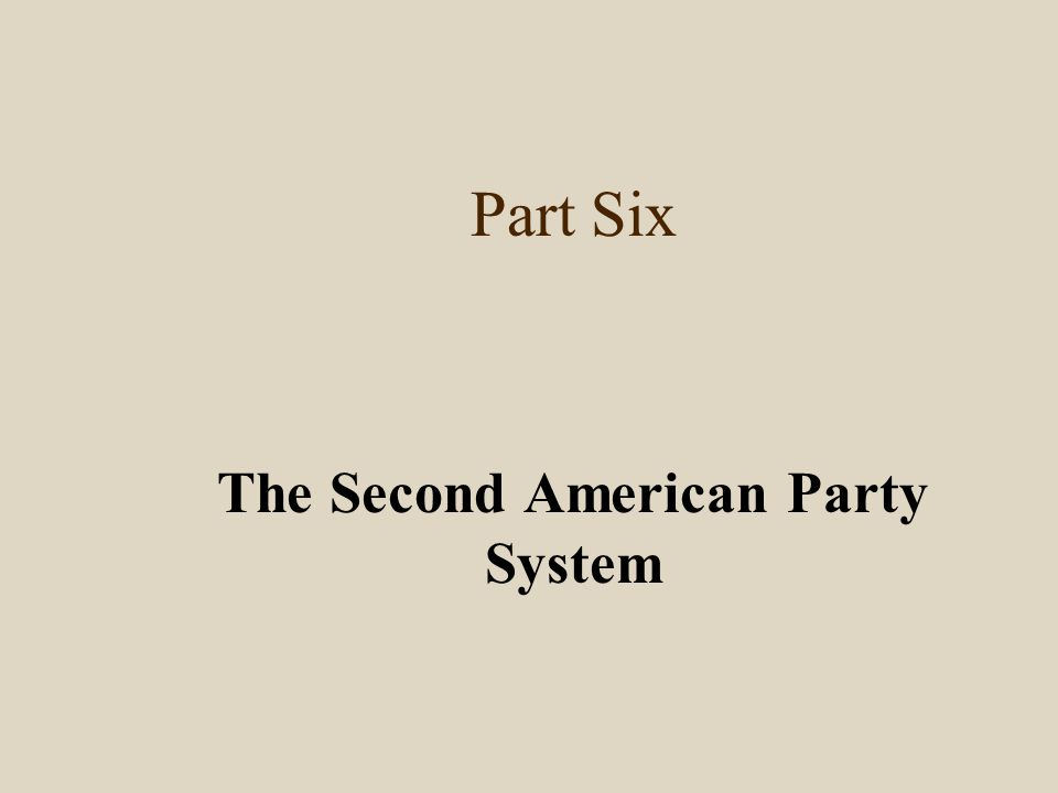Part Six The Second American Party System