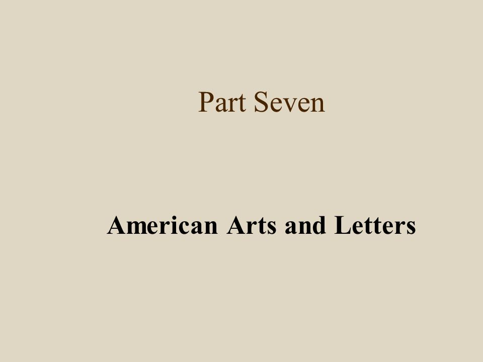 Part Seven American Arts and Letters
