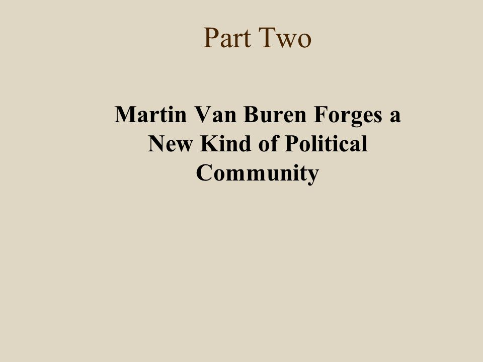 Part Two Martin Van Buren Forges a New Kind of Political Community