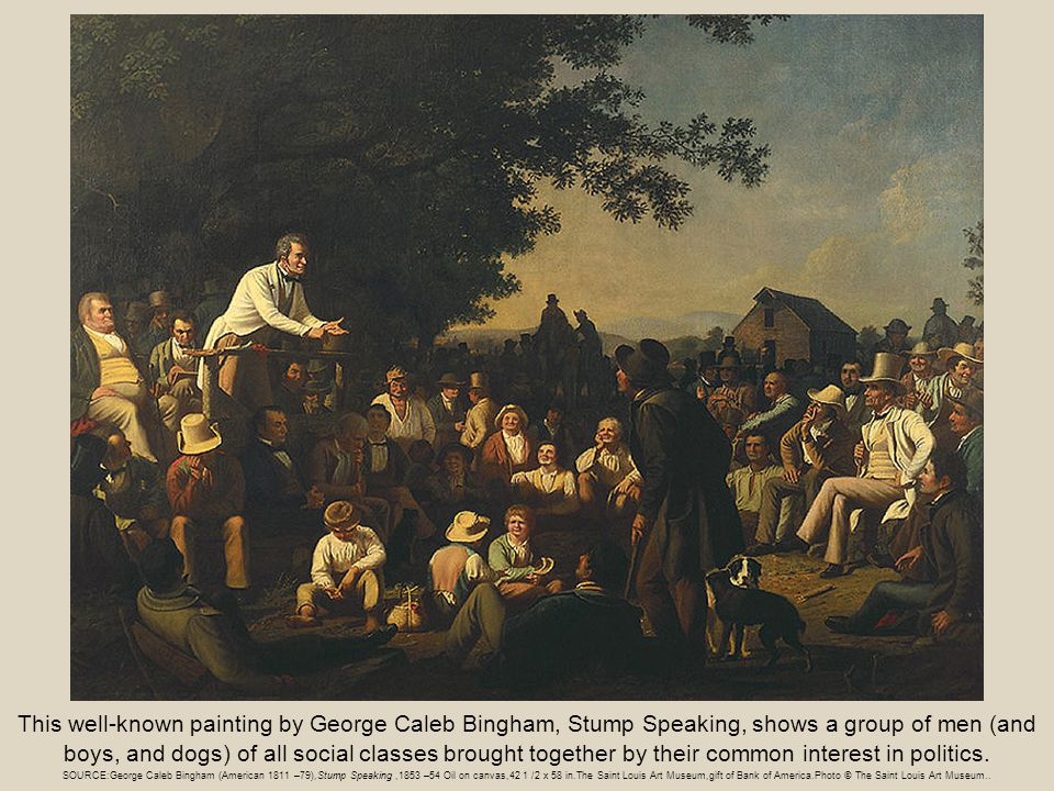 This well-known painting by George Caleb Bingham, Stump Speaking, shows a group of men (and boys, and dogs) of all social classes brought together by