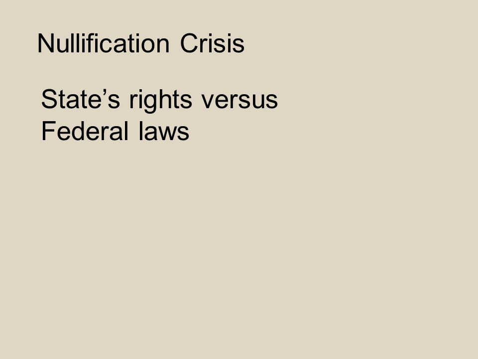 Nullification Crisis State's rights versus Federal laws
