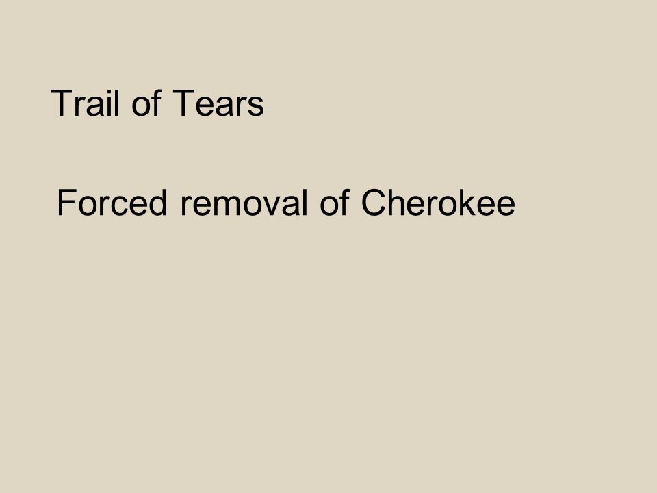 Trail of Tears Forced removal of Cherokee
