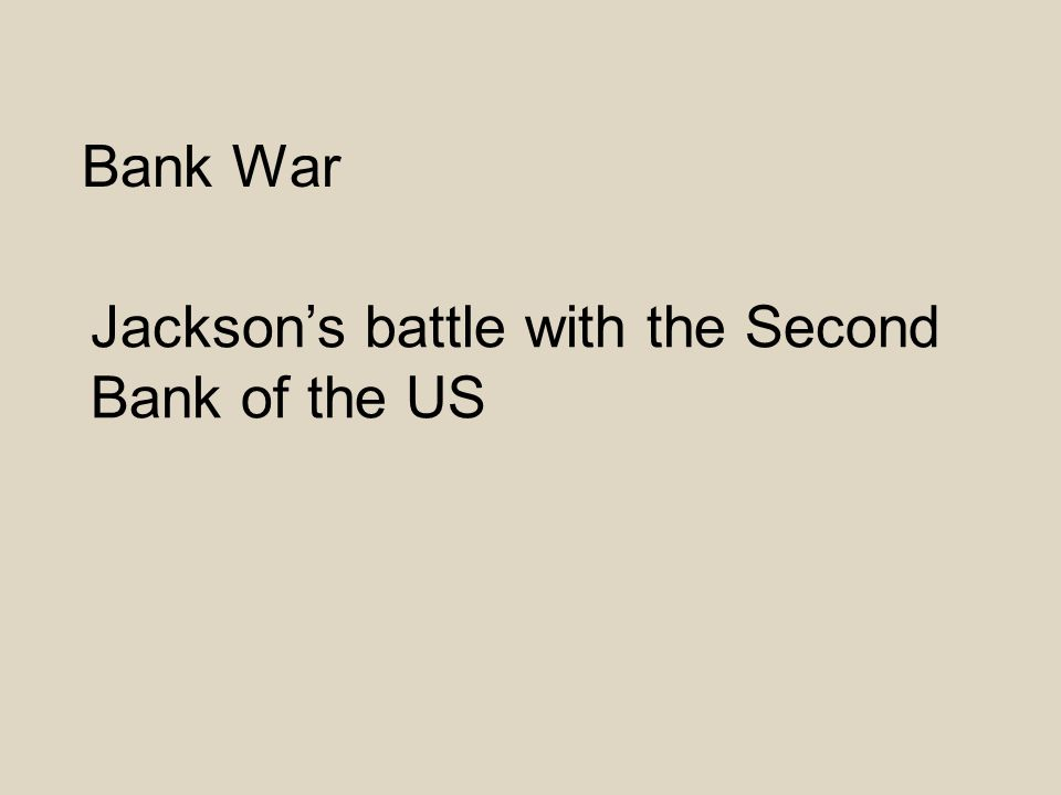 Bank War Jackson's battle with the Second Bank of the US