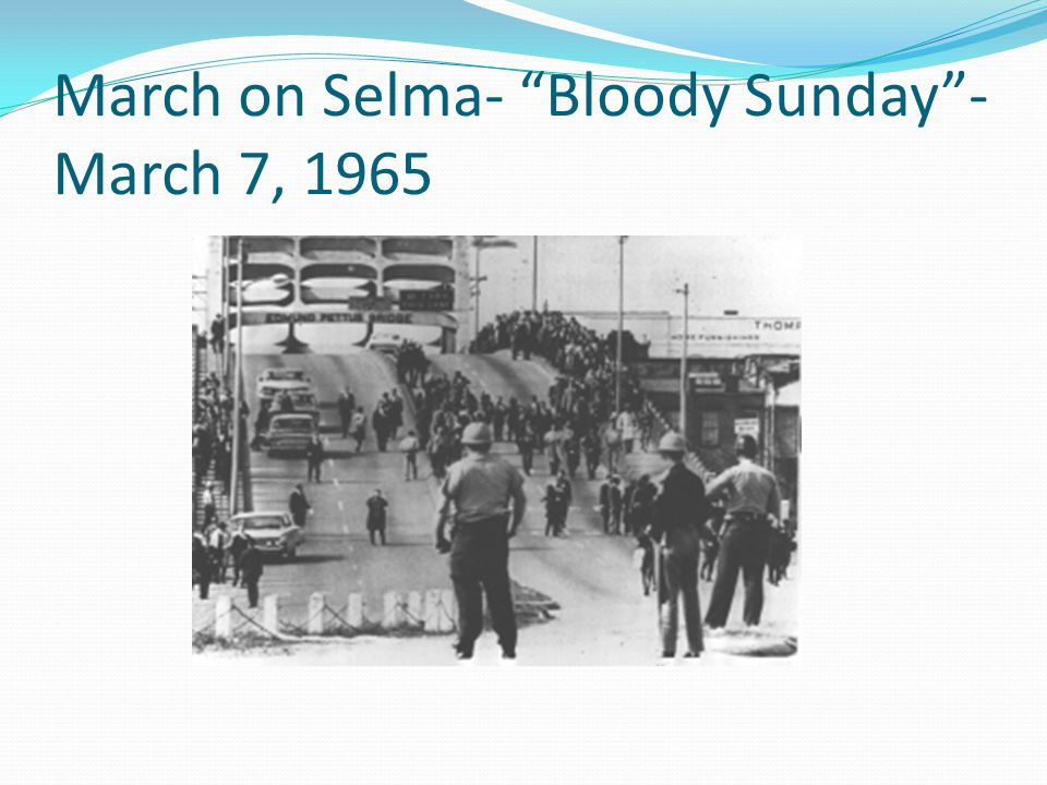March on Selma- Bloody Sunday - March 7, 1965