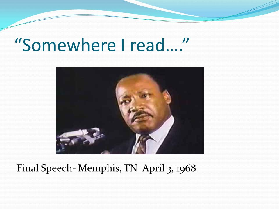 """Somewhere I read…."" Final Speech- Memphis, TN April 3, 1968"