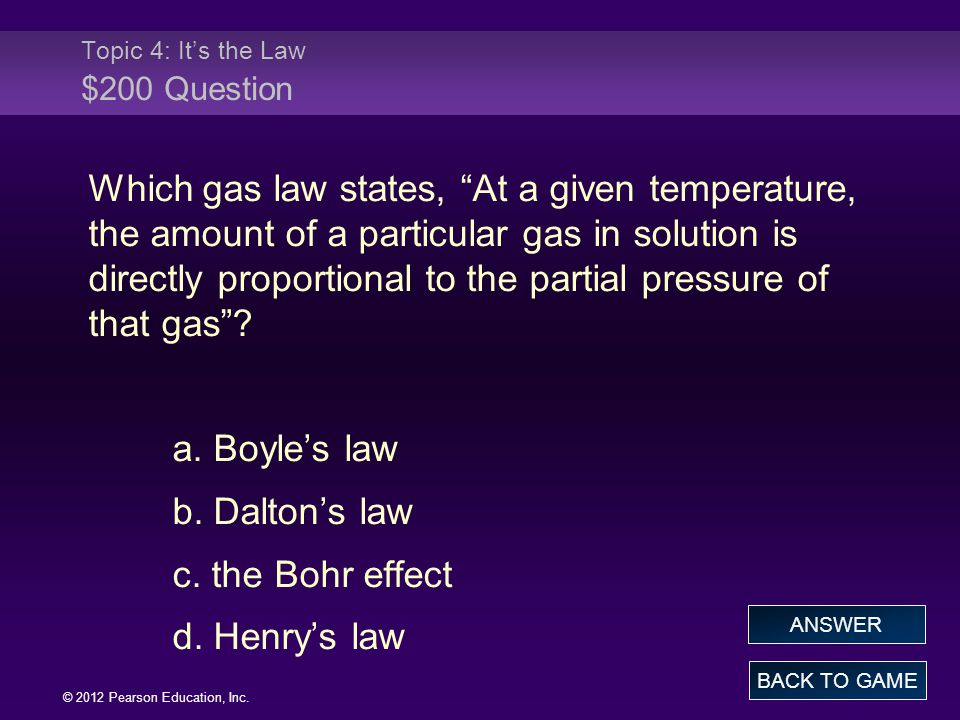 """© 2012 Pearson Education, Inc. Which gas law states, """"At a given temperature, the amount of a particular gas in solution is directly proportional to t"""