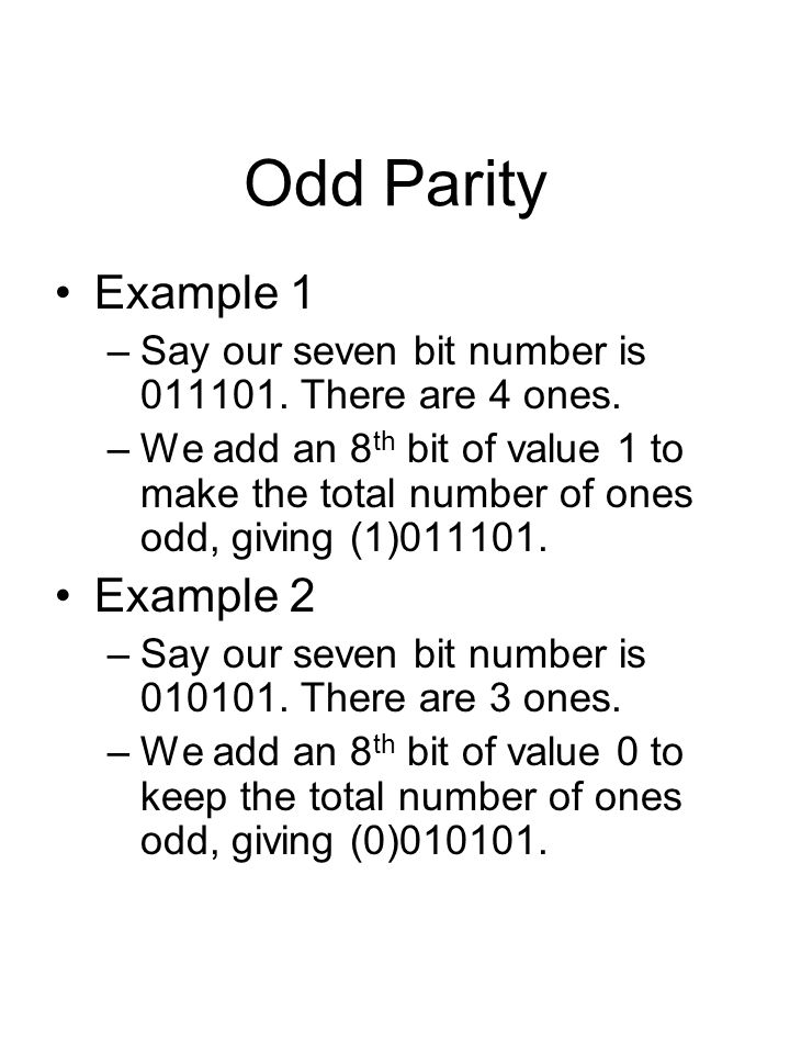 Odd Parity Example 1 –Say our seven bit number is 011101.