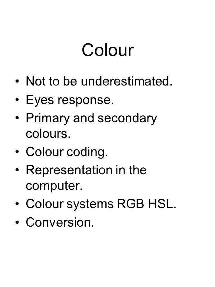 Colour Not to be underestimated. Eyes response. Primary and secondary colours.