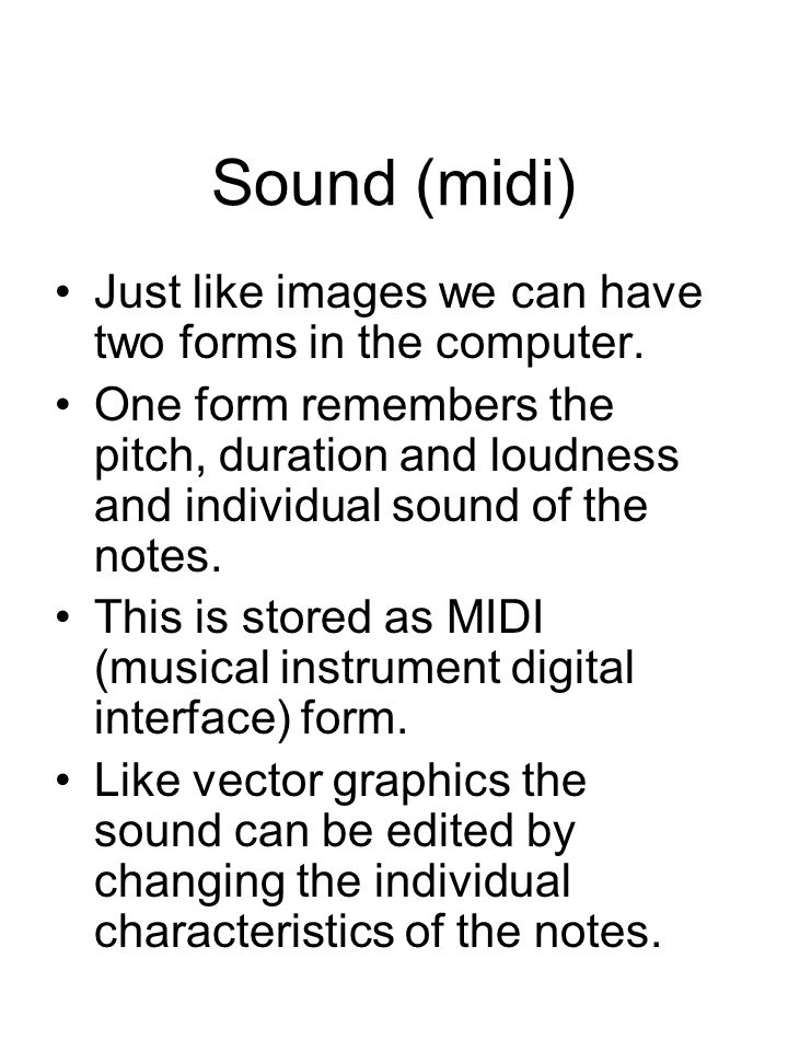 Sound (midi) Just like images we can have two forms in the computer.