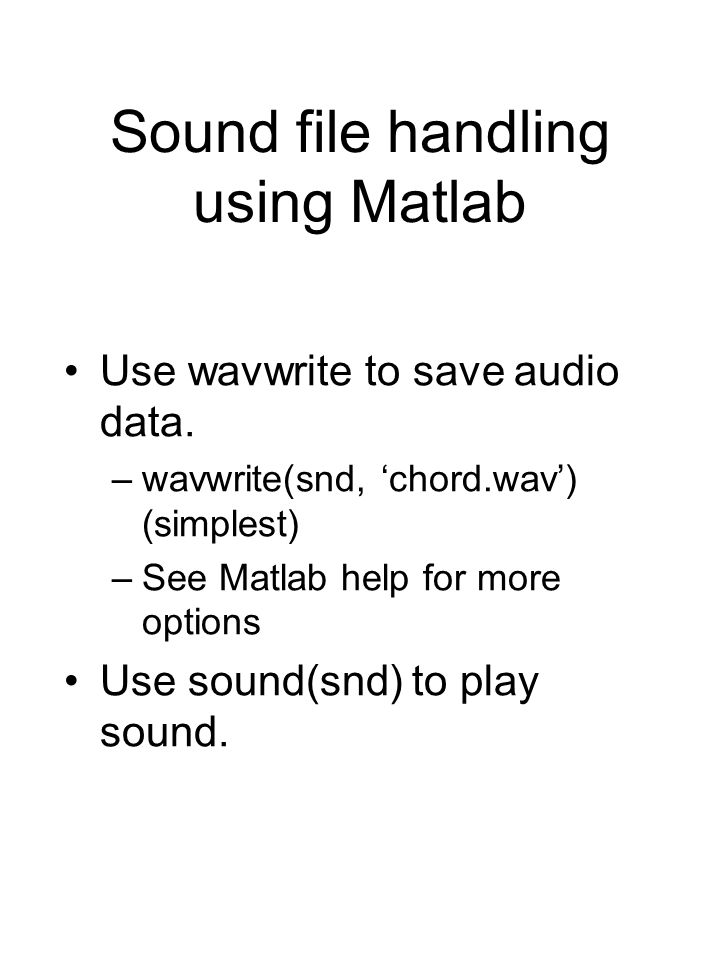 Sound file handling using Matlab Use wavwrite to save audio data.
