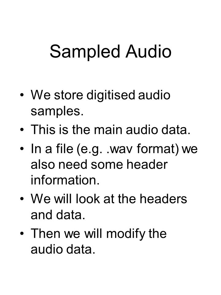 We store digitised audio samples.This is the main audio data.