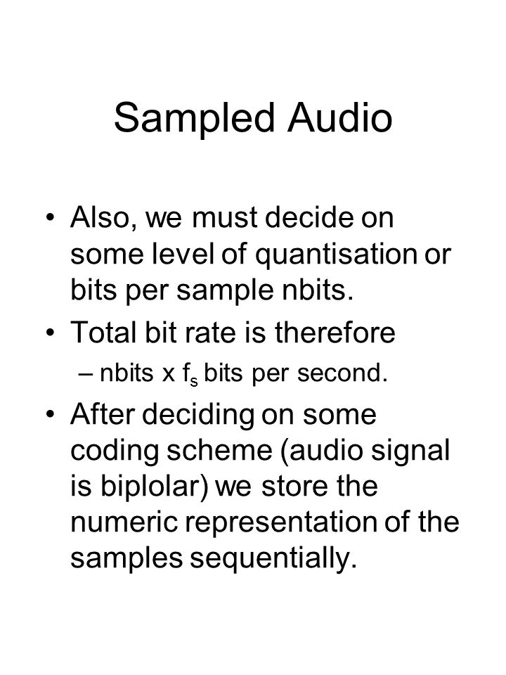 Sampled Audio Also, we must decide on some level of quantisation or bits per sample nbits.