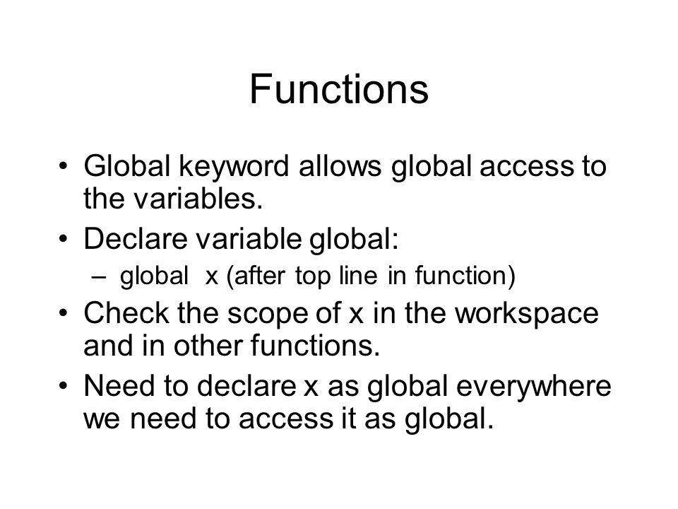 Functions Global keyword allows global access to the variables.
