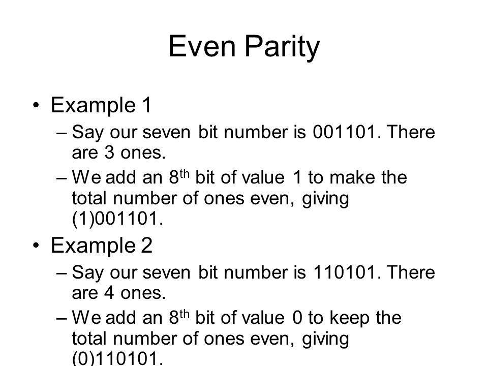 Even Parity Example 1 –Say our seven bit number is 001101.