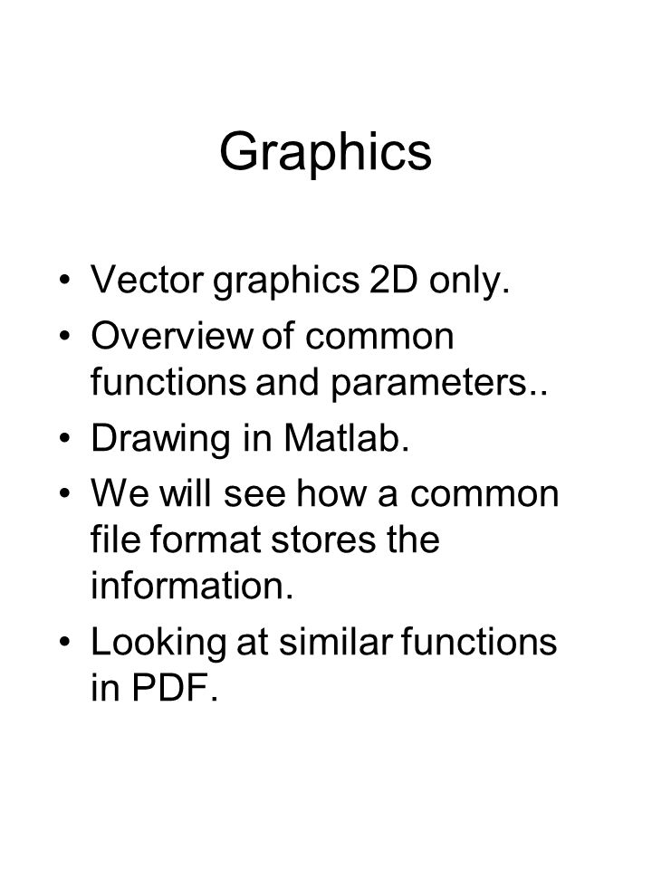 Graphics Source of confusion. Vectors vs Bitmaps. Here we are concerned with vector graphics.