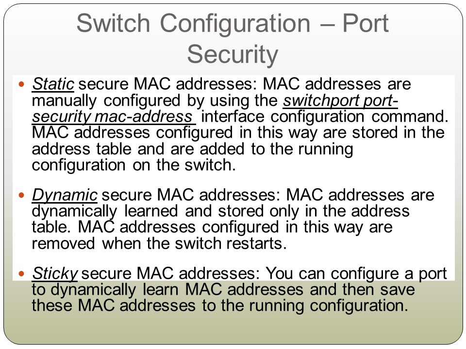 Port Security: Violation By default, if the maximum number of connections is achieved and a new MAC address attempts to access the port, the switch must take one of the following actions: Protect: Frames from the non-allowed address are dropped, but there is no log of the violation.
