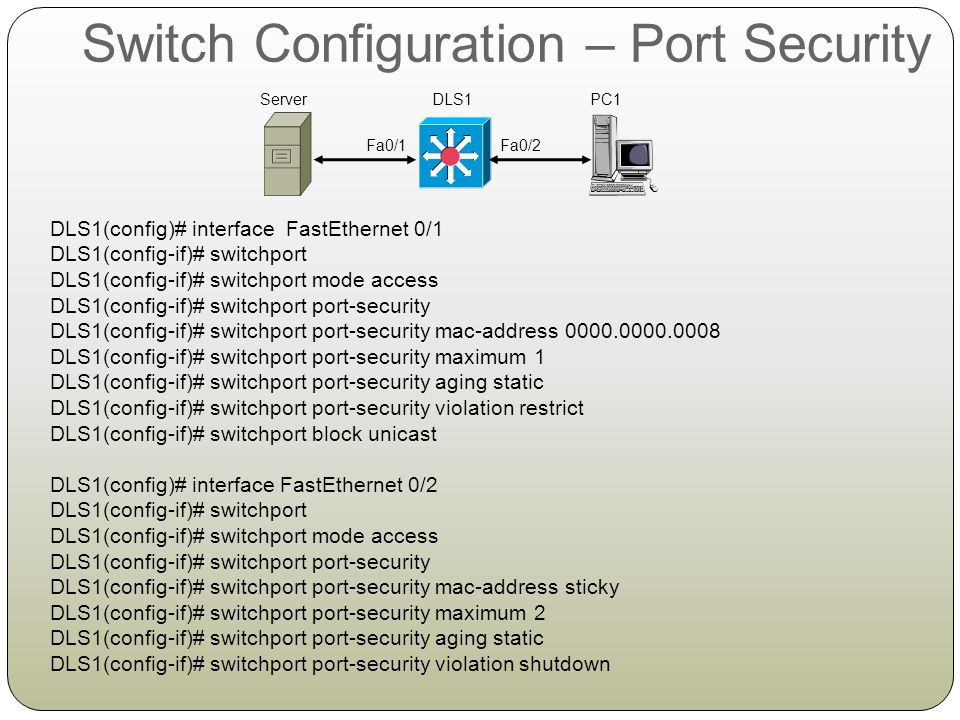 switchport mode access Sets the interface mode as access; an interface in the default mode (dynamic desirable) cannot be configured as a secure port.