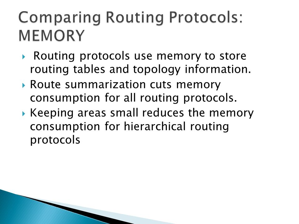  Routing protocols use memory to store routing tables and topology information.