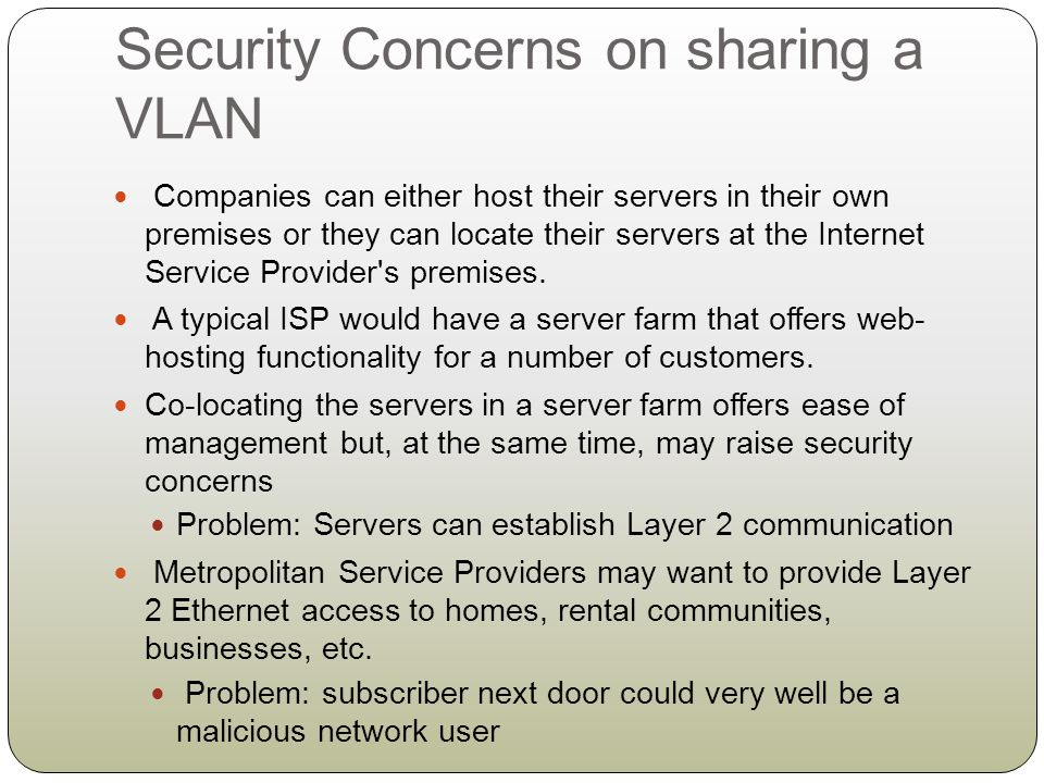 Security Concerns on sharing a VLAN Companies can either host their servers in their own premises or they can locate their servers at the Internet Ser