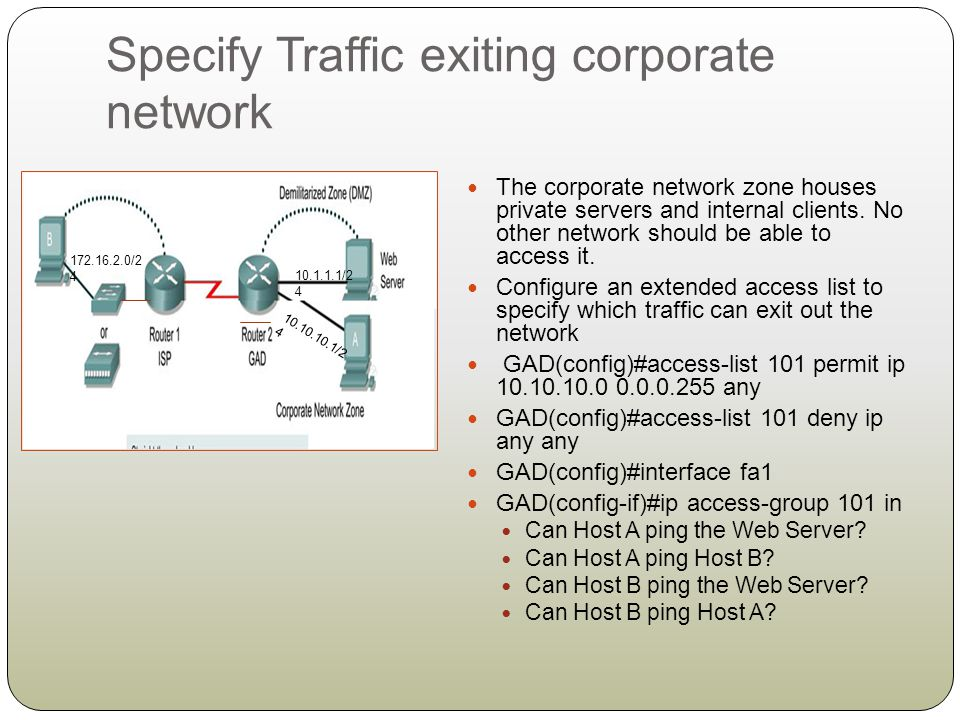 Specify Traffic exiting corporate network The corporate network zone houses private servers and internal clients. No other network should be able to a