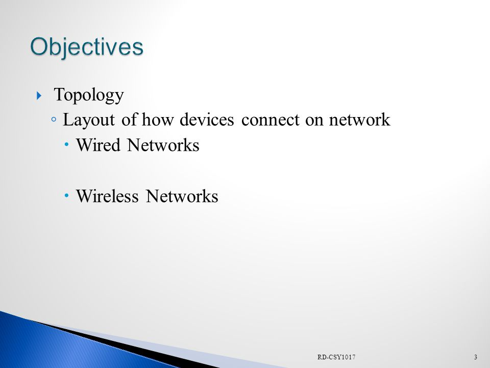  Topology ◦ Layout of how devices connect on network  Wired Networks  Wireless Networks RD-CSY10173