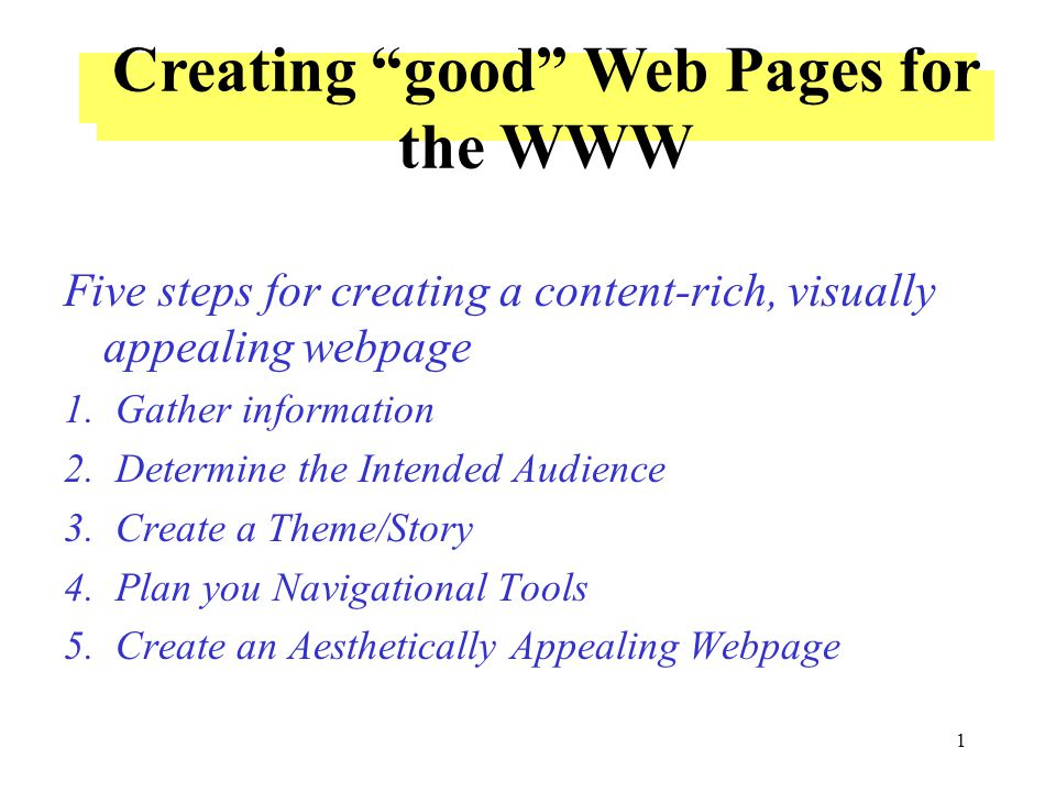 1 Design a Web Page Five steps for creating a content-rich, visually appealing webpage 1.