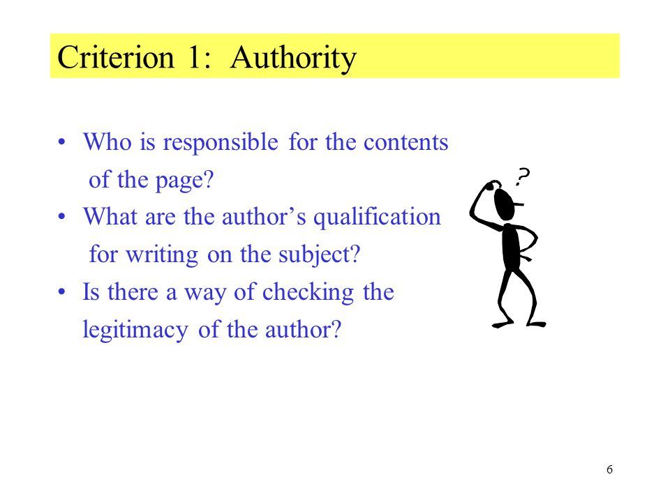 6 Criterion 1: Authority Who is responsible for the contents of the page.