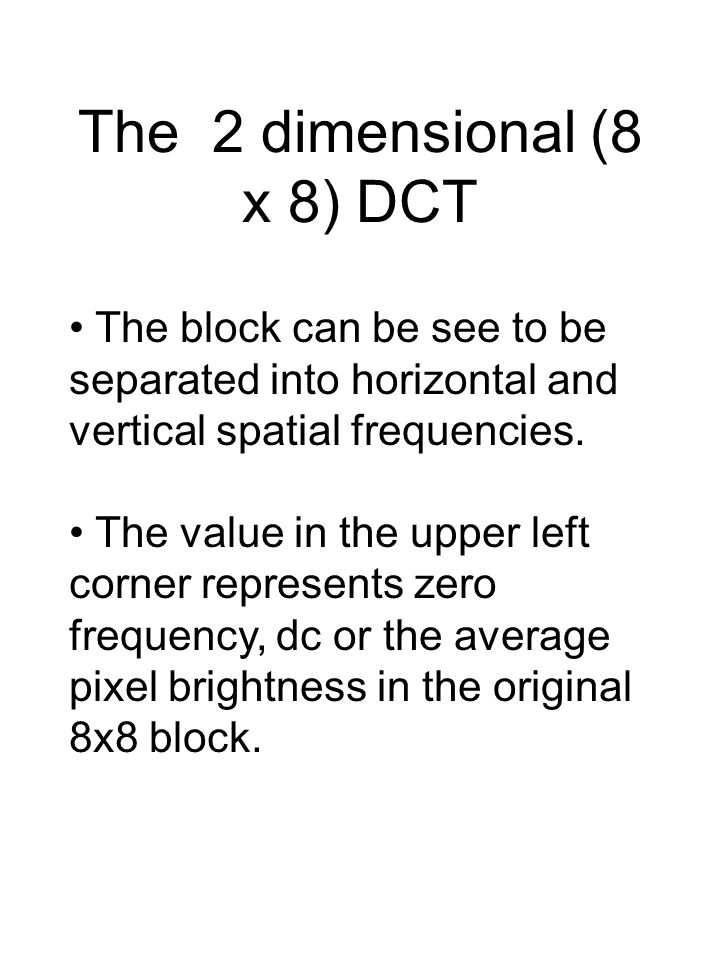 The 2 dimensional (8 x 8) DCT The block can be see to be separated into horizontal and vertical spatial frequencies.