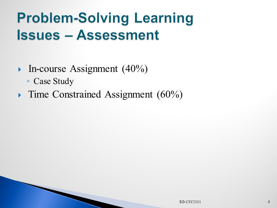  In-course Assignment (40%) ◦ Case Study  Time Constrained Assignment (60%) RD-CSY20019