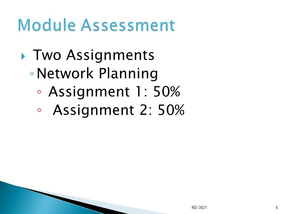  Two Assignments ◦ Network Planning ◦ Assignment 1: 50% ◦ Assignment 2: 50% RD-30216