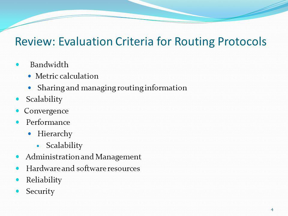 Review: Evaluation Criteria for Routing Protocols Bandwidth Metric calculation Sharing and managing routing information Scalability Convergence Perfor