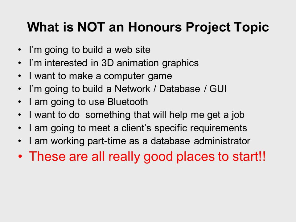What is NOT an Honours Project Topic I'm going to build a web site I'm interested in 3D animation graphics I want to make a computer game I'm going to