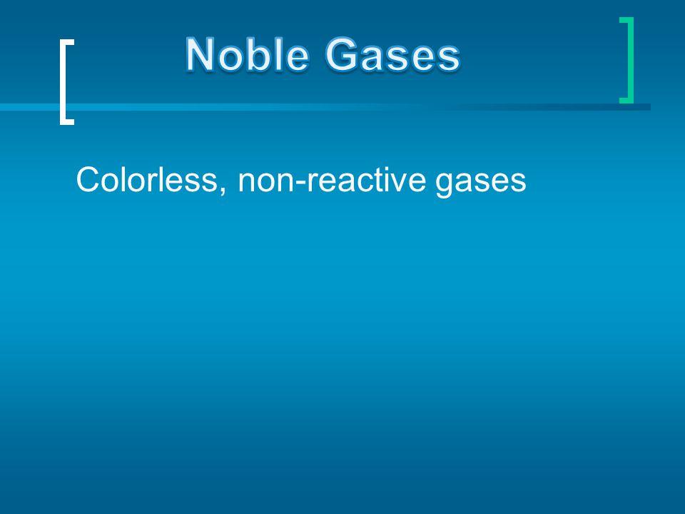Colorless, non-reactive gases
