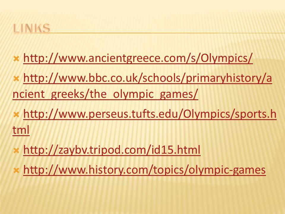 http://www.ancientgreece.com/s/Olympics/ http://www.ancientgreece.com/s/Olympics/  http://www.bbc.co.uk/schools/primaryhistory/a ncient_greeks/the_