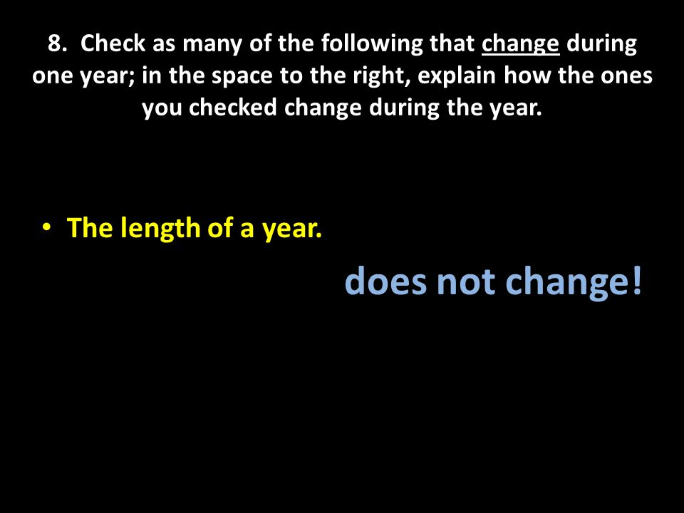 8. Check as many of the following that change during one year; in the space to the right, explain how the ones you checked change during the year. The