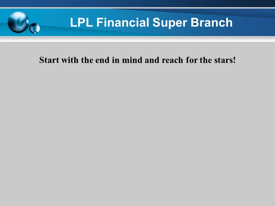 LPL Financial Super Branch Start with the end in mind and reach for the stars!
