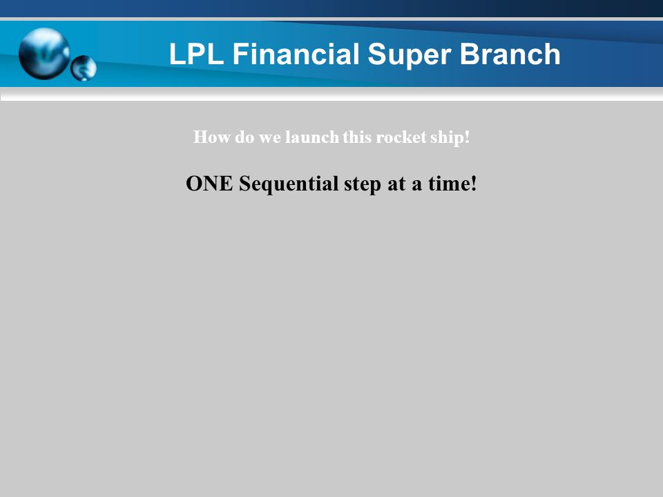 LPL Financial Super Branch (BECOME Part of the Culture and Fabric of each Market AREA!) Each office will be able to support 50 to 100 Advisors or more.