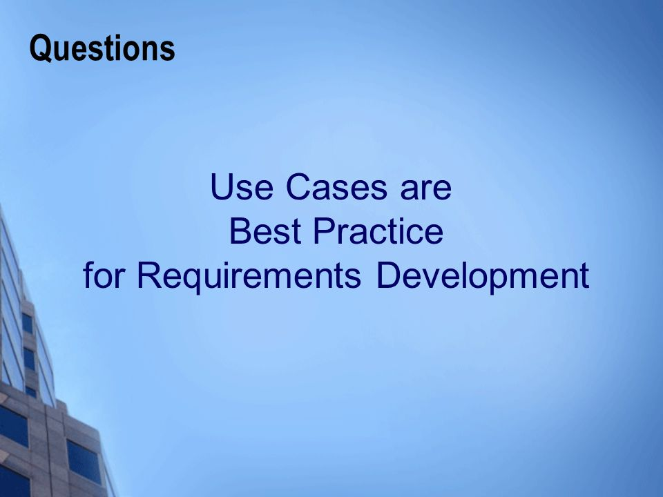 Questions Use Cases are Best Practice for Requirements Development