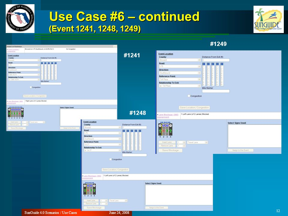 Use Case #6 – continued (Event 1241, 1248, 1249) June 24, 2008SunGuide 4.0 Scenarios / Use Cases 12 #1241 #1248 #1249