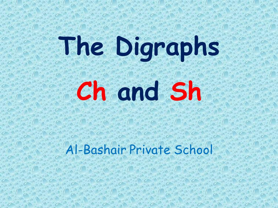 The Digraphs Ch and Sh Al-Bashair Private School