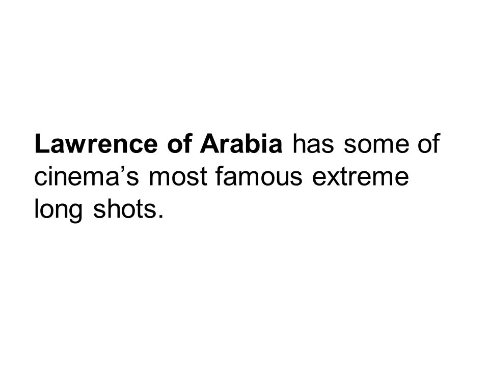 Lawrence of Arabia has some of cinema's most famous extreme long shots.